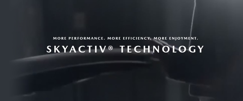 SkyActiv® Technology. More Performance. More Efficiency. More Enjoyment.