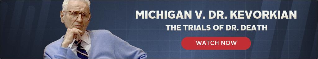 Michigan v. Dr. Kevorkian (Watch Now)