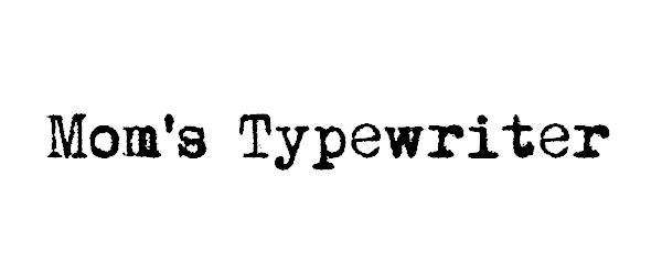 Mom's Typewriter