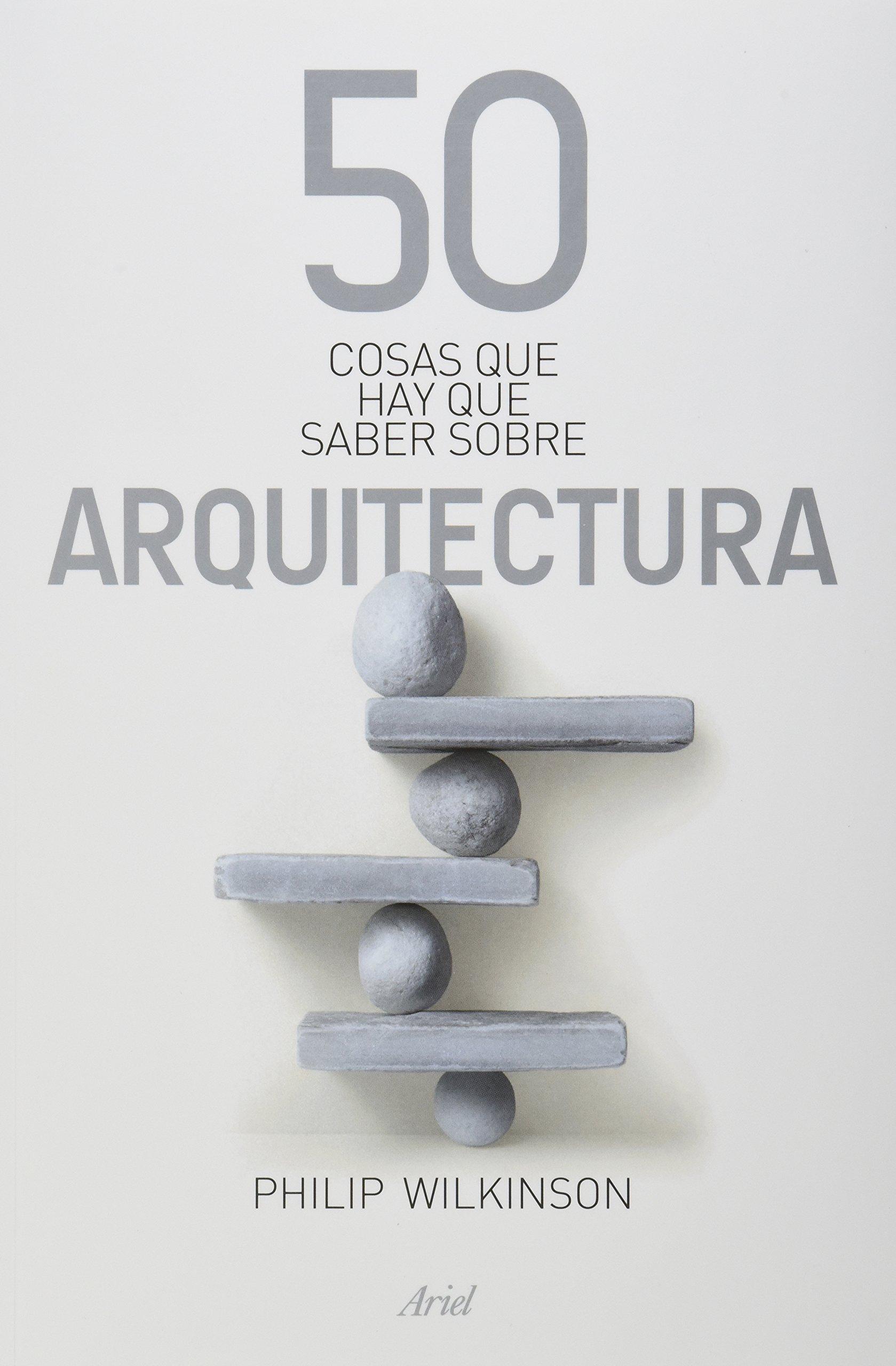 El libro 50 Cosas que hay que Saber Sobre Arquitectura explica elementos esenciales de dicha disciplina para comprenderla aunque no seas experto.