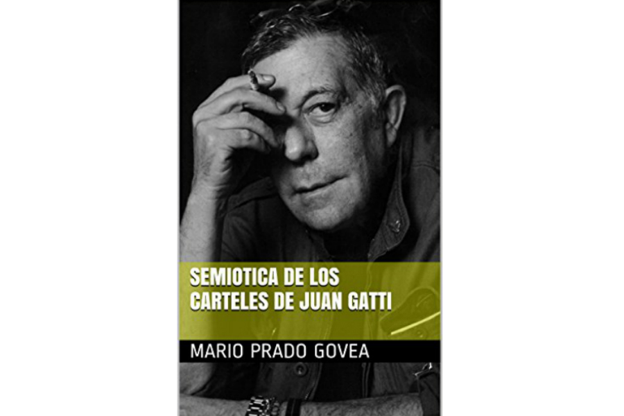 Semiótica de los Carteles de Juan Gatti escrito por Mario Prado Govea es un libro indispensable para todos los apasionados del diseño y el cine