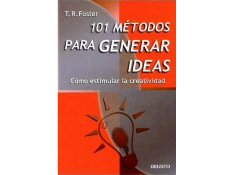 El libro 101 métodos para generar ideas: ¿Cómo estimular la creatividad? ayudará a desarrollar tu imaginación mediante técnicas simples y sencillas