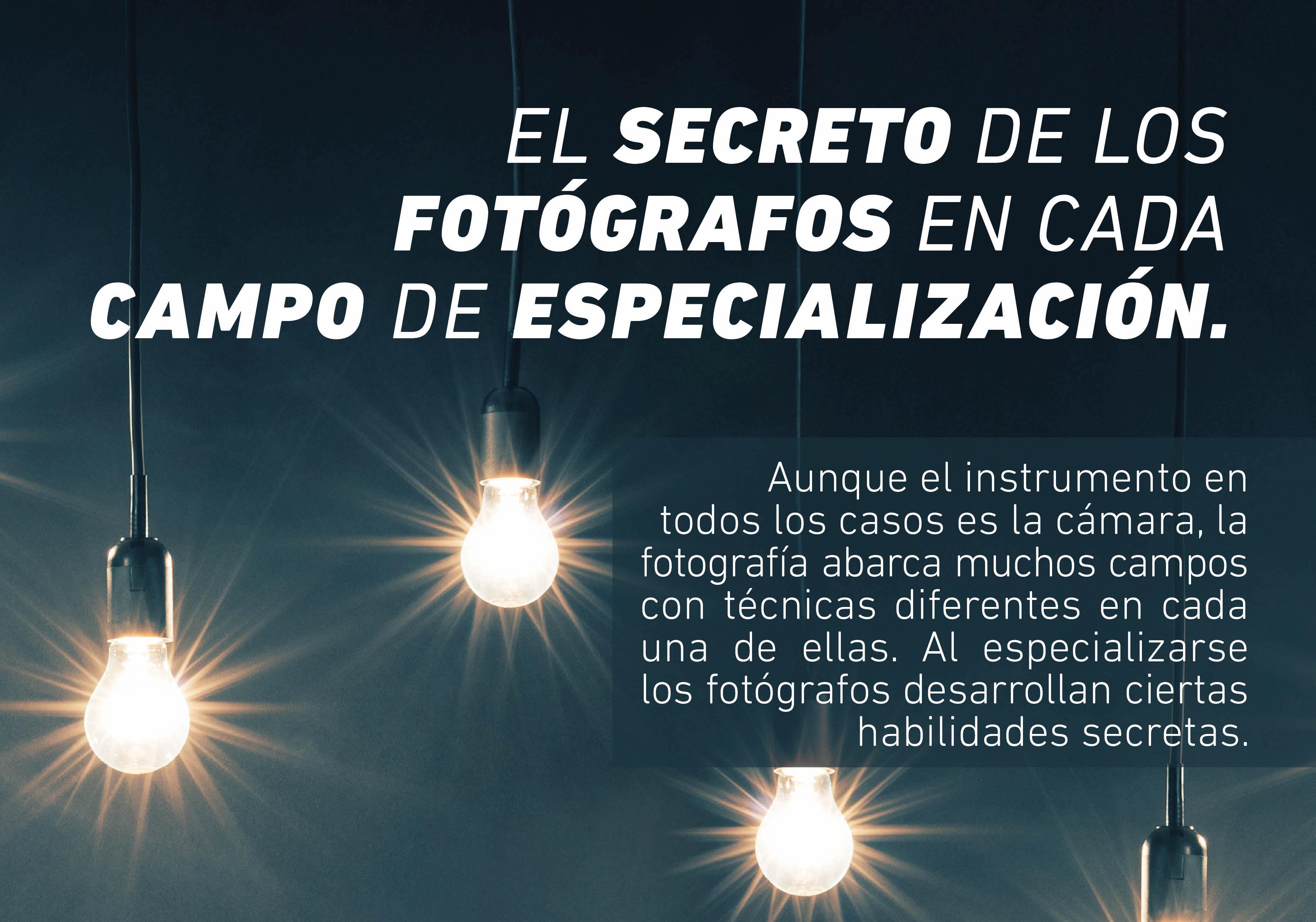Existe un secreto de los fotógrafos por cada campo en el que se especializan, pues en cada uno se necesitan habilidades diferentes.