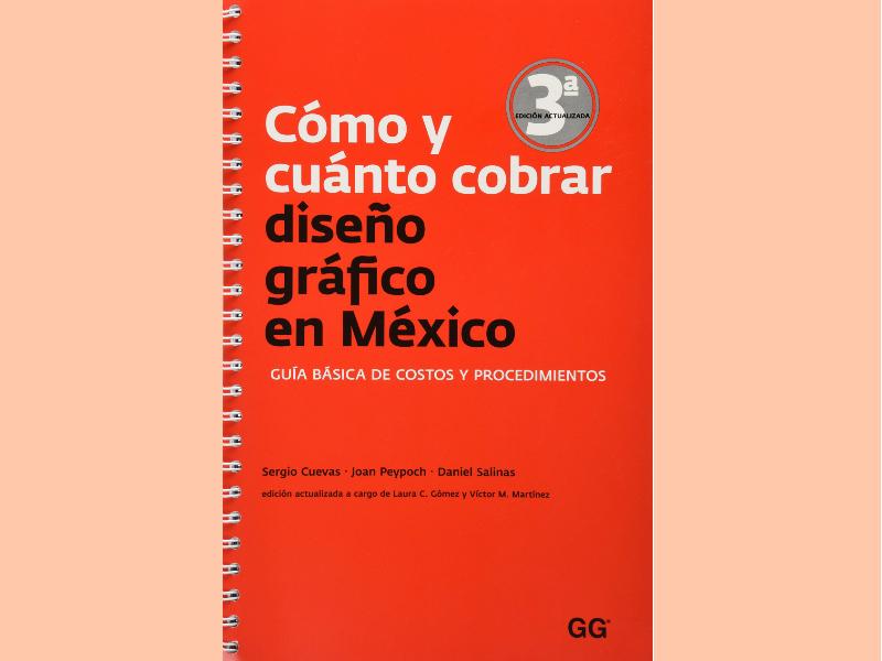El libro Cómo y cuánto cobrar diseño gráfico en México ofrece un listado de los precios sugeridos por los trabajos y una metodología para calcularlo.