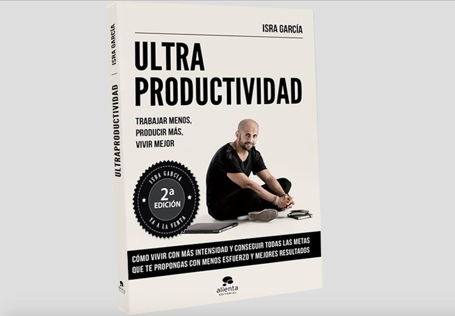 ¿Qué es la Ultraproductividad? El libro de Isra García Rodríguez te explica como eficientando los sistemas de producción se incrementa el valor de marca.