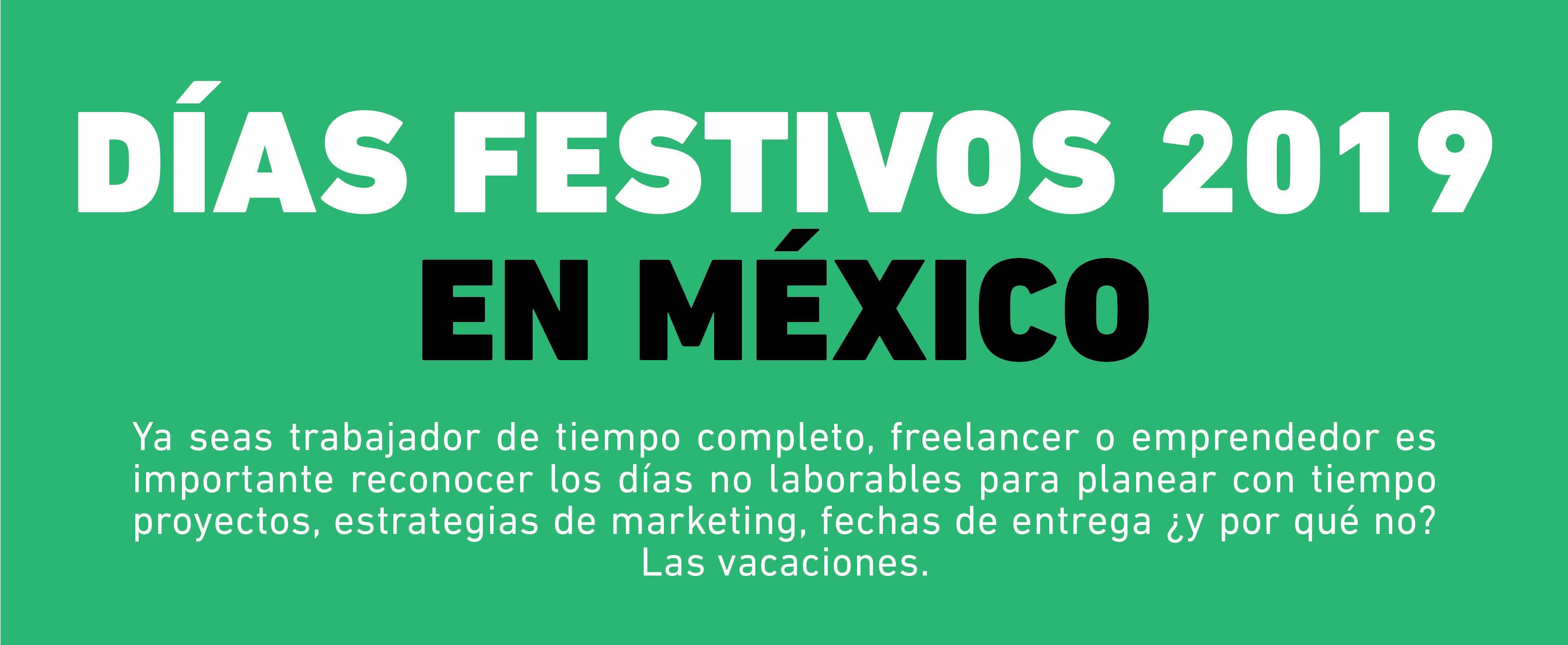 Ya sea para planear proyectos, fechas de entrega o para cualquier otra cosa, es importante que todos conozcamos los Días Festivos 2019 en México.
