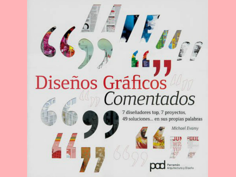 El libro Diseños Gráficos Comentados de Michael Evamy, le da la oportunidad a los diseñadores el detrás de sus proyectos, lo cual es revelador.