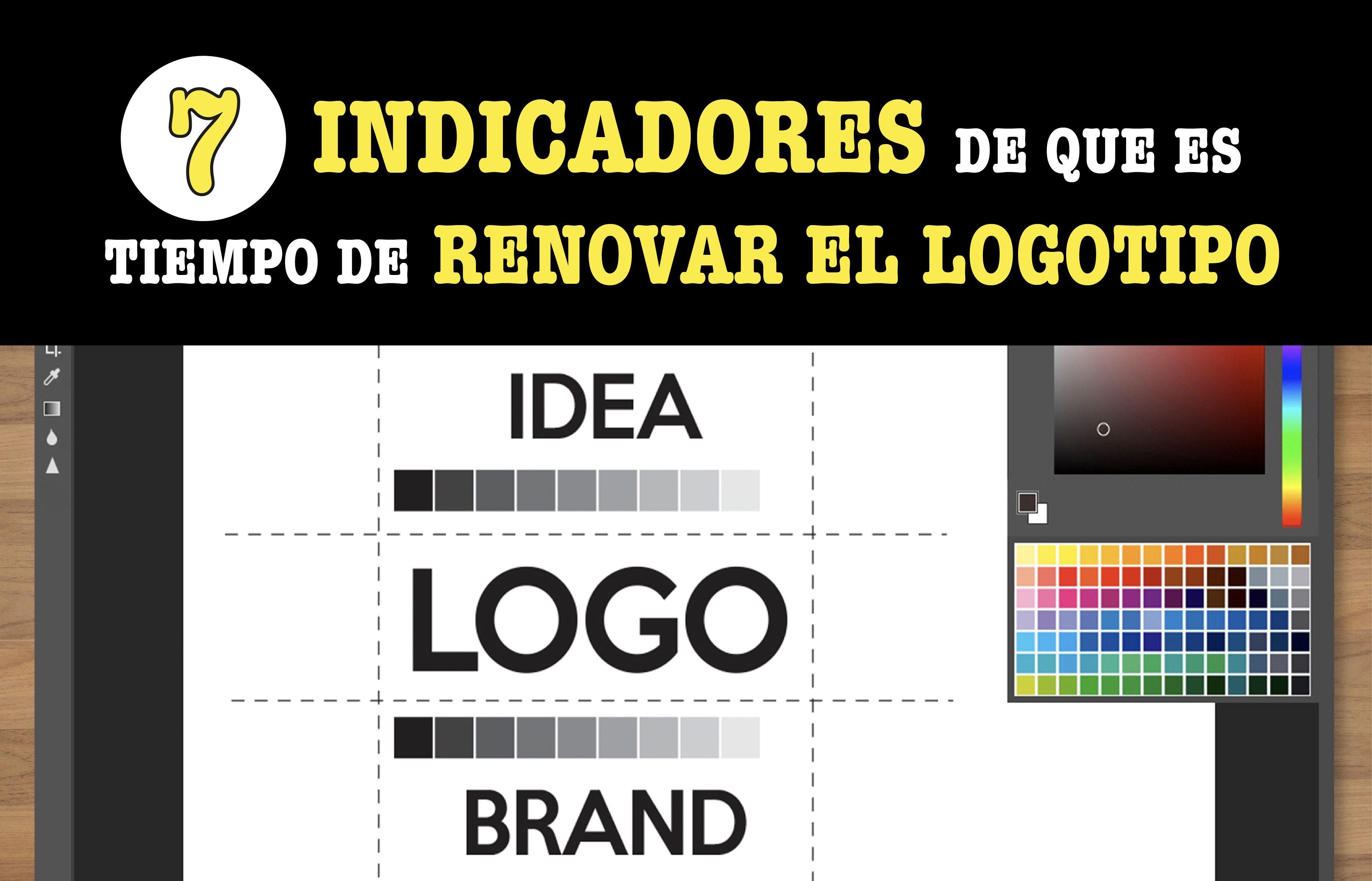 ¿Reconoces cuando es el momento exacto de renovar el logotipo de tu marca? Te decimos 7 señales que debes tomar en cuenta.