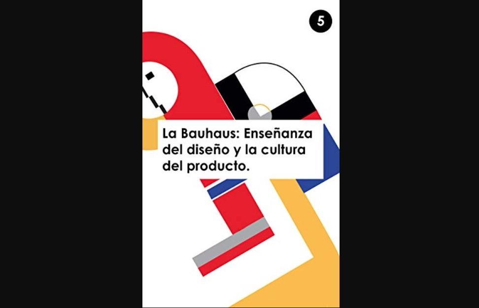 Historia del Diseño, la Bauhaus, el quinto libro del recorrido cronológico