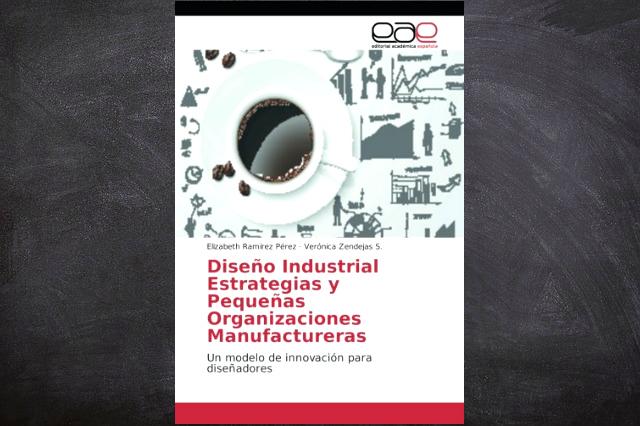 El libroDiseño Industrial Estrategias [...] presenta un análisis de la situación del diseño industrial, y cómo éste ayuda a a la creación de MiPyME.