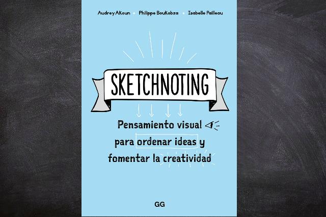 El libro Sketchnoting, Pensamiento Visual te permitirá organizar, estructurar y sintetizar tus ideas para plasmarlas adecuadamente.