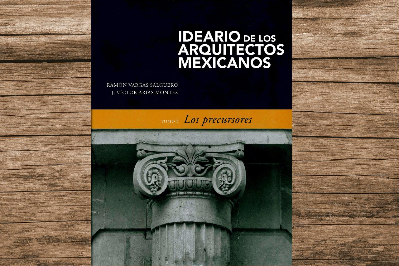 El primer volumen de Ideario de los arquitectos mexicanos reúne los textos de los arquitectos de los dos siglos anteriores destacados por su trabajo.