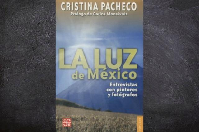 El libro Luz De Mexico, entrevistas con pintores y fotógrafos es una recopilación de todo el trabajo de Cristina Pacheco centrado en dichos profesionales.