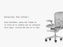 Un diseñador pasa más tiempo en la silla de su trabajo que en cualquier otro lugar, incluso más que en la cama; por ello es vital estar bien sentado siempre
