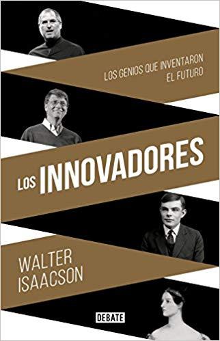 Los Innovadores: Los Genios que Inventaron el Futuro es el texto que necesitas leer para comprender la mentalidad de los grandes inventores.