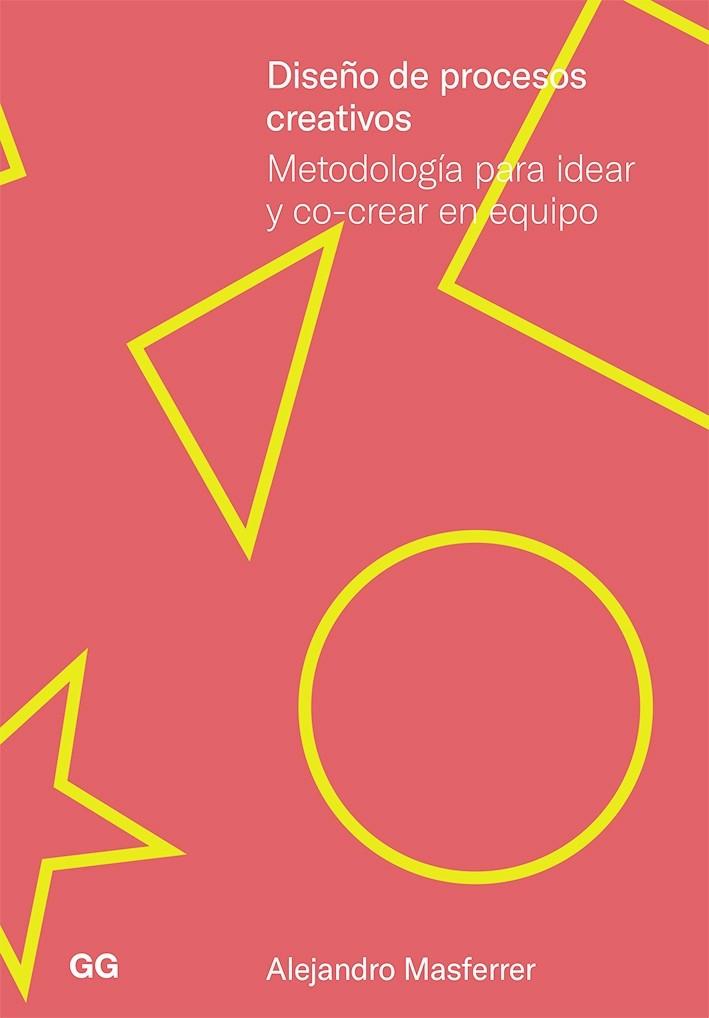 En el libro Diseño de Procesos Creativos, Alejandro Masferrer explica una metodología para aprender a trabajar en equipo de manera asertiva.