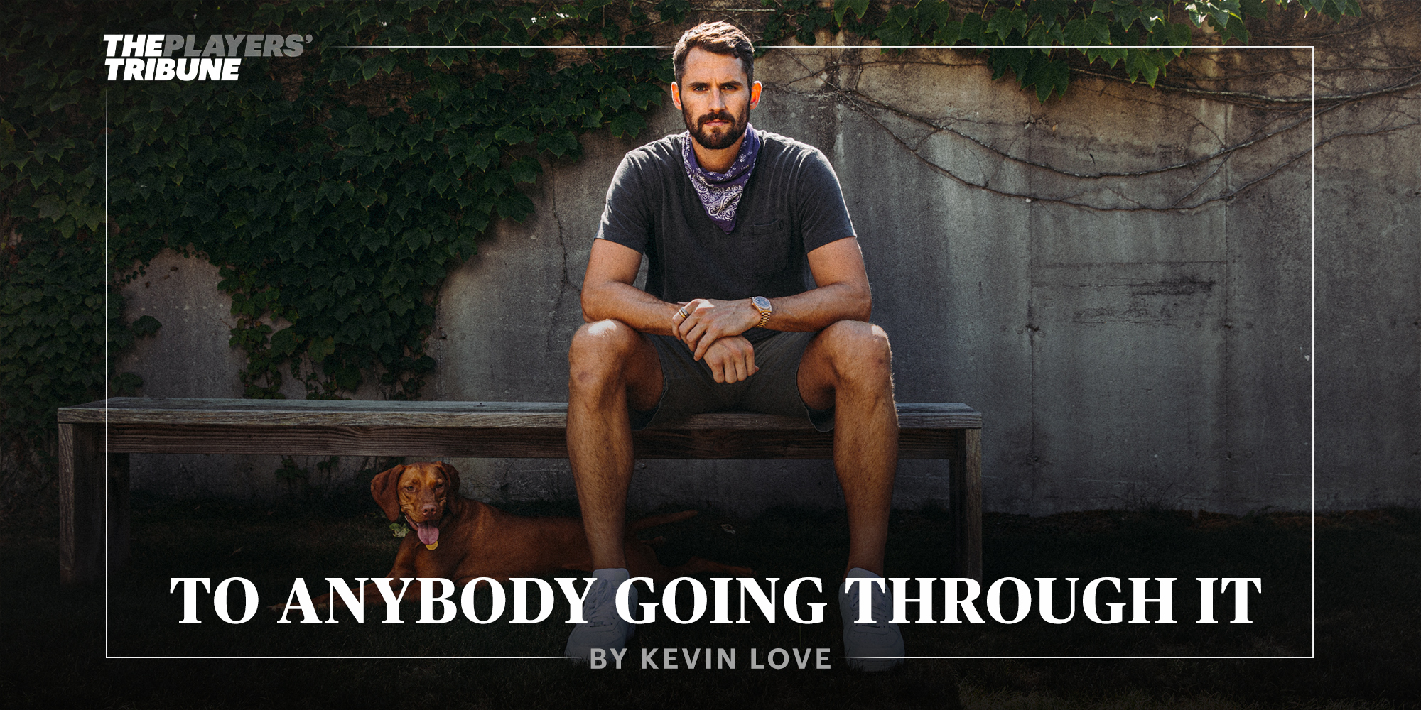 To Anybody Going Through It | By Kevin Love
