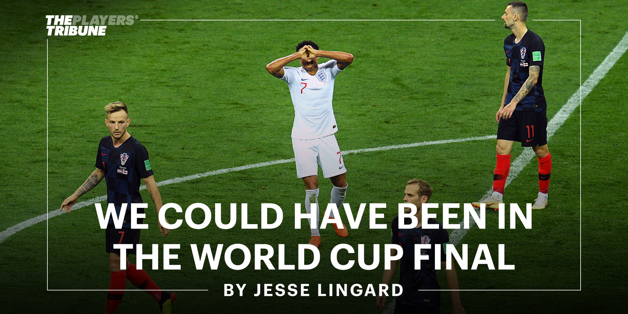 new styles 4a42c 64e93 We Could Have Been in the World Cup Final | By Jesse Lingard