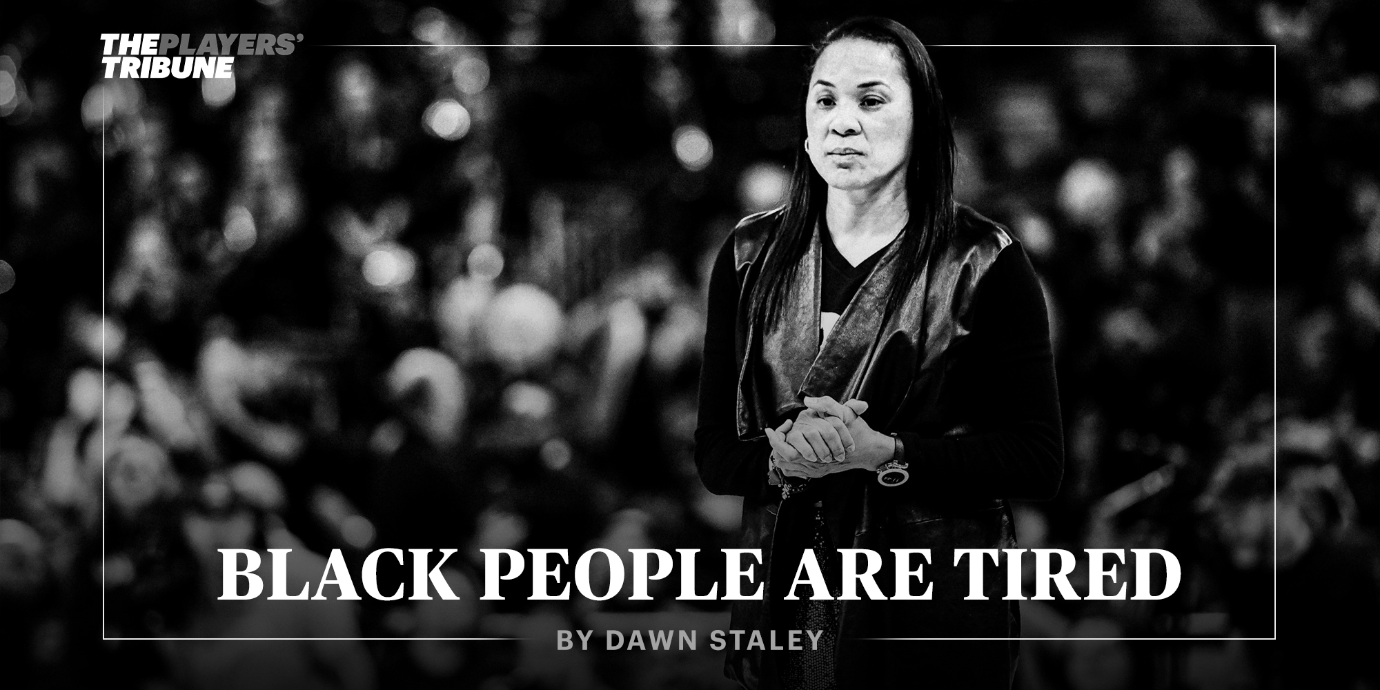 Black People Are Tired | By Dawn Staley