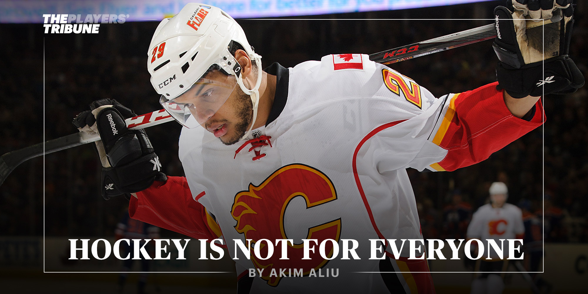 Hockey Is Not for Everyone | By Akim Aliu