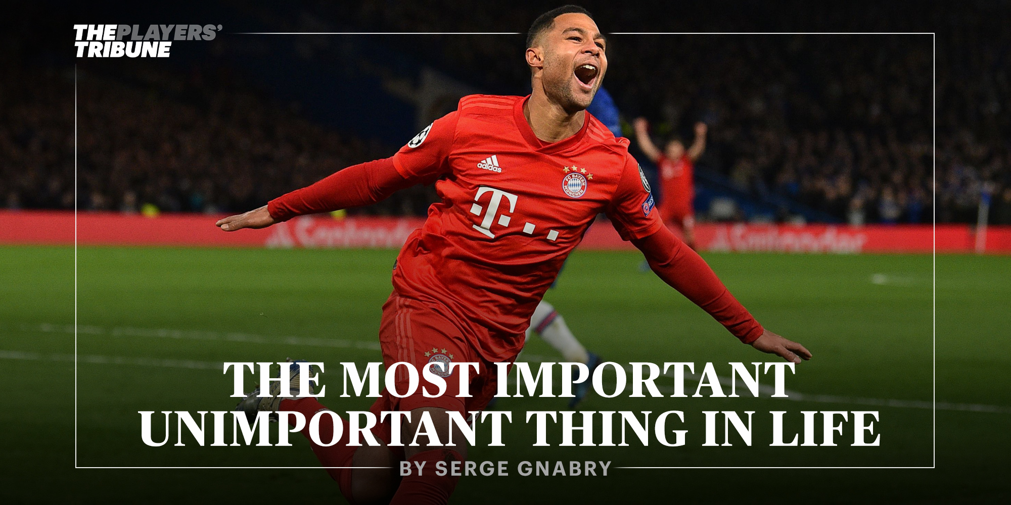 The Most Important Unimportant Thing in Life | By Serge Gnabry