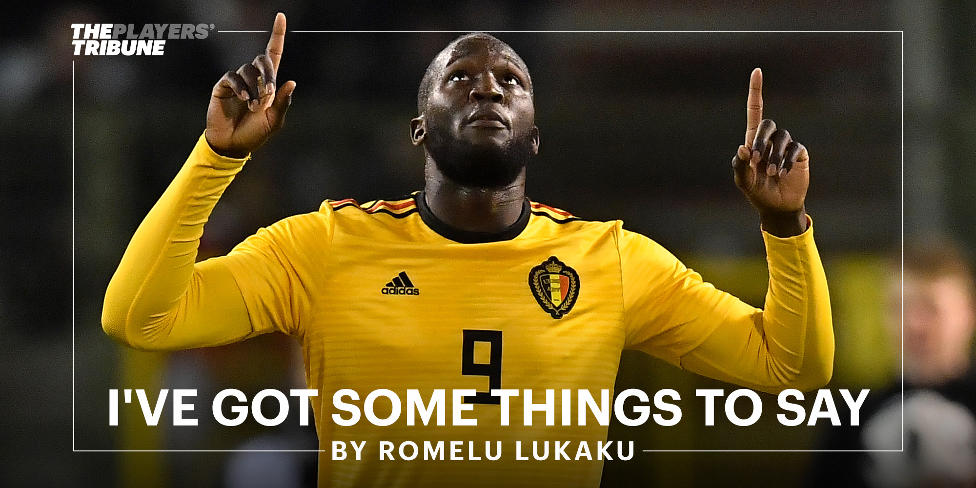 Ive Got Some Things To Say By Romelu Lukaku Grow Up Super Usa