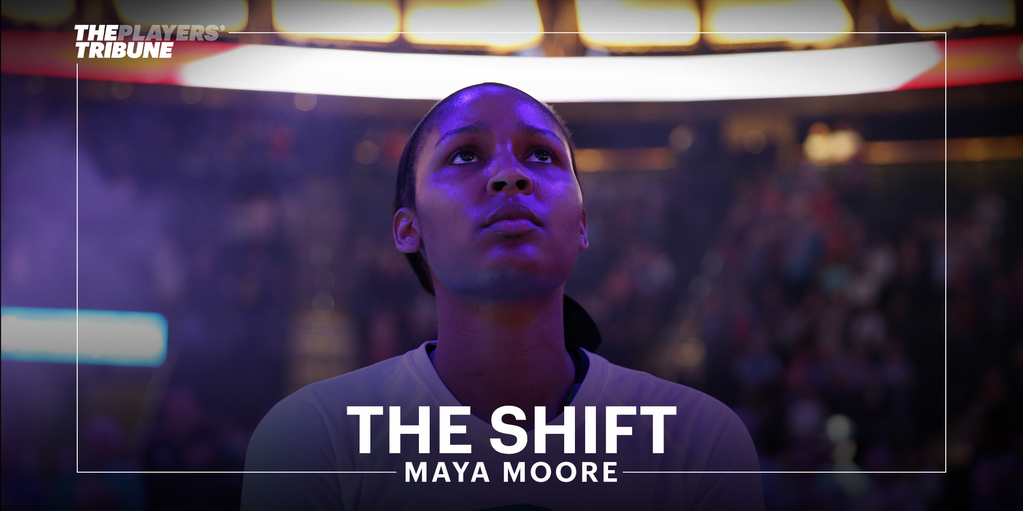 Following Maya Moore's lead, WNBA Players Are Willing To Risk It All