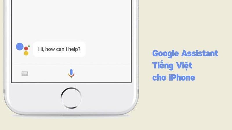 Trợ lý ảo Google Assistant tiếng Việt phiên bản cho iOS