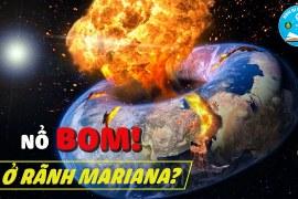 Chuyện Gì Sẽ Xảy Ra Khi Kích Nổ Bom Hạt Nhân Ở Đáy Rãnh Mariana – Rãnh Sâu Nhất Hành Tinh