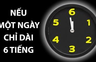 Sẽ thế nào nếu một ngày chỉ có 6 giờ
