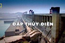 Đập thủy điện – Khám phá thế giới – Thuyết minh