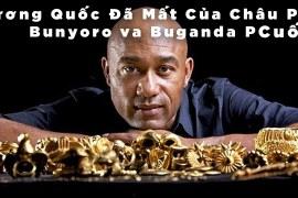 Vương quốc đã mất của Châu Phi – Bunyoro và Buganda – P.Cuối – KPTG – Thuyết minh