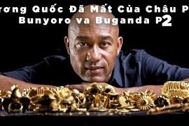 Vương quốc đã mất của Châu Phi – Bunyoro và Buganda – P2 – KPTG – Thuyết minh