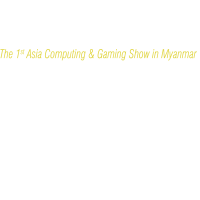 Asia Computing & Gaming Show in Myanmar-News