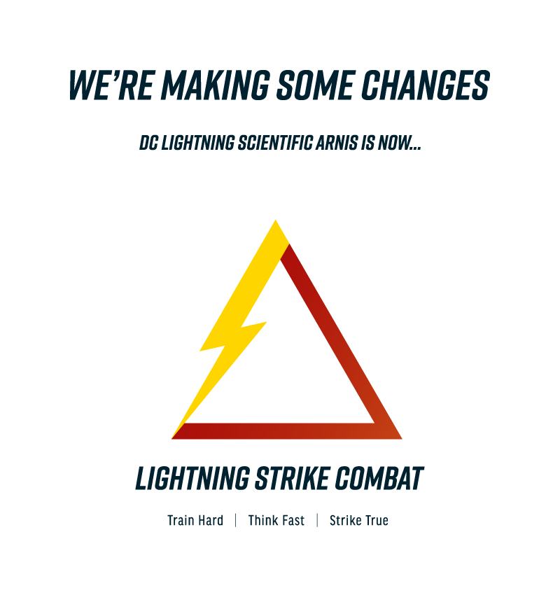 We're making some changes. DC Lightning Scientific Arnis is now Lightning Strike Combat. Train Hard, Think Fast, Strike True.
