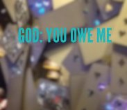 God: You Owe Me