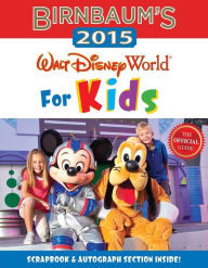 Birnbaum's 2015 Walt Disney World For Kids: The Official Guide