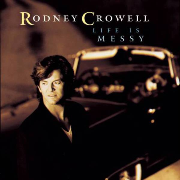 Rodney Crowell-Life Is Messy
