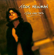 Troy Newman-It's Like This