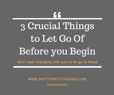 3 Crucial Things to Let Go of Before You Begin Change