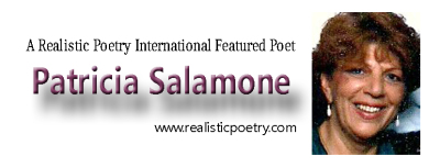 A Realistic Poetry International Featured Poet  - Patricia Salamone
