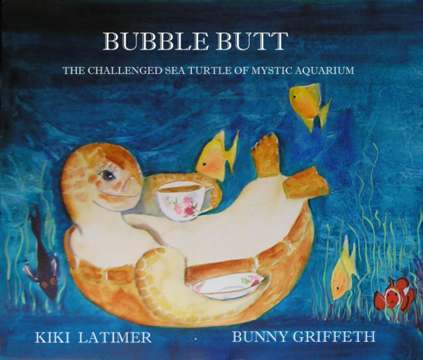 Bubble Butt, The Challenged Sea Turtle of Mystic Aquarium, Author Kiki Latimer, Illustrator Bunny Griffeth