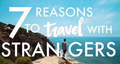 7 REASONS TO TRAVEL WITH STRANGERS