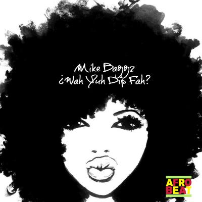 [AfroBeat] Mike Baggz- Wah Yuh Dip Fah