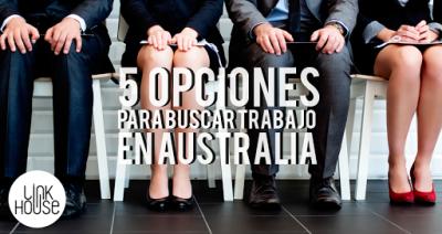 5 opciones para buscar trabajo en Australia