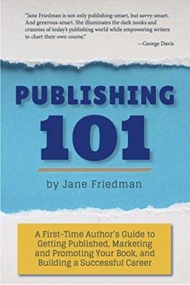 publishing 101, jane friedman, author advice