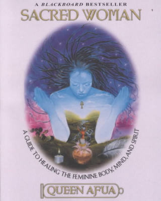 Sacred Woman: A Guide to Healing the Feminine Body, Mind & Spirit by Queen Afua