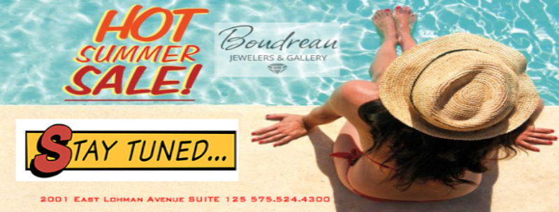Boudreau Jewelers 575-524-4300 HOT Summer Sale