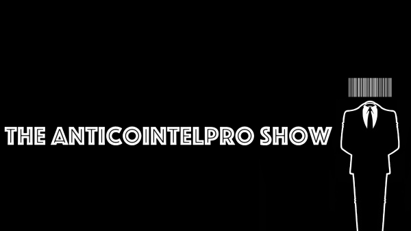 The AntiCoIntelPro Show...Yo