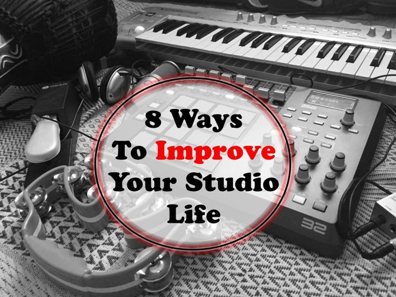 8 Ways to Improve You Studio Life